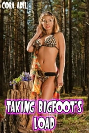 Taking Bigfoot's Load ebook by Cora Adel