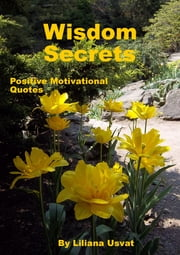 Wisdom Secrets - Positive Motivational Quotes ebook by Liliana Usvat