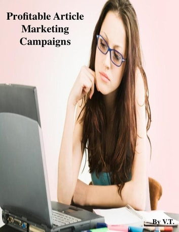Profitable Article Marketing Campaigns ebook by V.T.