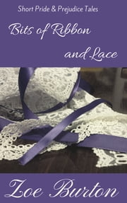 Bits of Ribbons and Lace - Short Pride & Prejudice Tales ebook by Zoe Burton