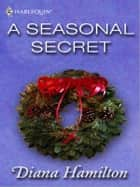 A Seasonal Secret ebook by Diana Hamilton