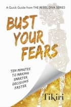 Bust Your Fears - Ten Minutes to Making Smarter Decisions Faster 電子書 by Tikiri Herath