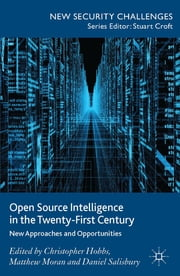 Open Source Intelligence in the Twenty-First Century - New Approaches and Opportunities ebook by Christopher Hobbs,Dr Matthew Moran,Daniel Salisbury