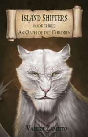 Island Shifters - An Oath of the Children (Book Three) ebook by Valerie Zambito