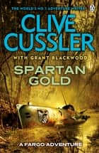 Spartan Gold - FARGO Adventures #1 ebook by Clive Cussler, Grant Blackwood