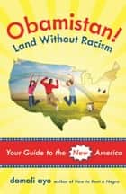 Obamistan! Land Without Racism - Your Guide to the New America ebook by damali ayo