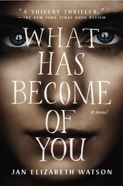 What Has Become of You ebook by Jan Elizabeth Watson