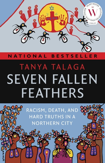 Seven Fallen Feathers - Racism, Death, and Hard Truths in a Northern City ebook by Tanya Talaga