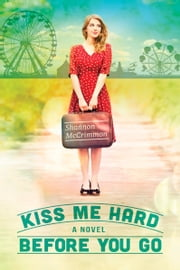 Kiss Me Hard Before You Go (Hearts of Haines, Book 1) ebook by Shannon McCrimmon