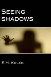 Seeing Shadows (Shadow Series #1) ebook by S.H. Kolee