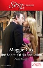 The Secret Of His Seduction/Bought - For His Convenience Or Pleasure?/The Buenos Aires Marriage Deal/Brazilian Boss, Virgin Housekeeper ebook by Maggie Cox