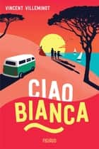 Ciao Bianca ebook by Vincent Villeminot, Laurence Ningre