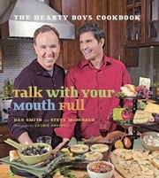 Talk with Your Mouth Full - The Hearty Boys Cookbook ebook by Dan Smith,Steve McDonagh,Laurie Proffitt