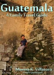 Guatemala Travel Guide ebook by Marina K. Villatoro