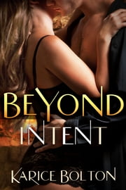 Beyond Intent ebook by Karice Bolton