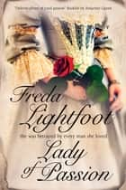 Lady of Passion ebook by Freda Lightfoot