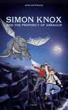 Simon Knox and the Prophecy of Asragur ebook by Jens Hoffmann