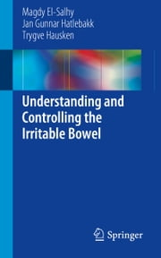 Understanding and Controlling the Irritable Bowel ebook by Magdy El-Salhy,Jan Gunnar Hatlebakk,Trygve Hausken