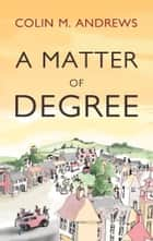 A Matter of Degree ebook by Colin M. Andrews
