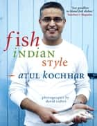 Fish, Indian Style ebook by Atul Kochhar