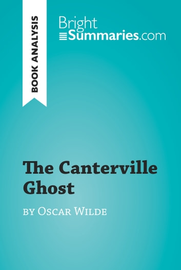 The Canterville Ghost by Oscar Wilde (Book Analysis) - Detailed Summary, Analysis and Reading Guide ebook by Bright Summaries