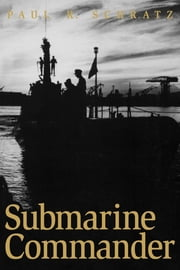 Submarine Commander - A Story of World War II and Korea ebook by Paul R. Schratz