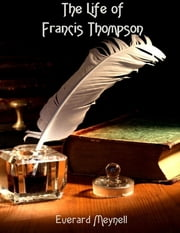 The Life of Francis Thompson (Illustrated) ebook by Everard Meynell