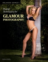 Rolando Gomez's Posing Techniques for Glamour Photography ebook by Rolando Gomez