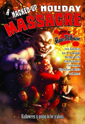 A Hacked-Up Holiday Massacre - Halloween is Going to be Jealous ebook by Bentley Little,Jack Ketchum,Joe R. Lansdale,Nate Southard,Lee Thomas,Wrath James White