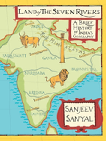 Land of seven rivers - History of India's Geography ebook by Sanjeev Sanyal