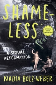 Shameless - A Sexual Reformation ebook by Nadia Bolz-Weber