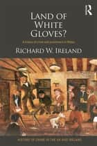 Land of White Gloves? - A history of crime and punishment in Wales ebook by Richard Ireland