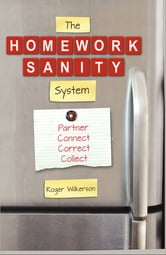 The Homework Sanity System ebook by Roger Wilkerson
