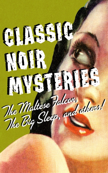 Classic Noir Mysteries - The Maltese Falcon, The Big Sleep And Others eBook by Various Authors