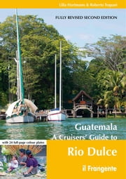 Guatemala - A Cruisers' Guide to Rio Dulce ebook by Lilia Hartmann and Roberto Trapani