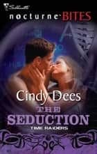Time Raiders: The Seduction ebook by Cindy Dees