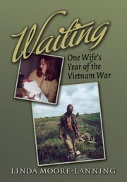 Waiting: One Wife's Year of the Vietnam War ebook by Moore-Lanning, Linda