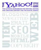 The Yahoo! Style Guide - The Ultimate Sourcebook for Writing, Editing, and Creating Content for the Digital World ebook by