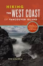 Hiking the West Coast of Vancouver Island - An Updated and Comprehensive Guide to All Major Trails ebook by Tim Leadem