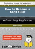 How to Become a Sand Filler ebook by Jeanie Geary