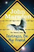 Darkness Be My Friend - Book 4 eBook by John Marsden