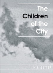 The Children of the City ebook by H.T. Zetter