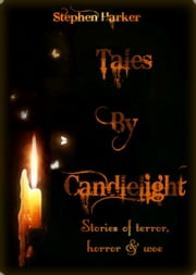 Tales By Candlelight: Stories of Terror, Horror & Woe ebook by Stephen Harker