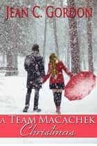 A Team Macachek Christmas - Team Macachek, #3 ebook by Jean C. Gordon
