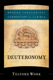 Deuteronomy (Brazos Theological Commentary on the Bible) ebook by Telford Work