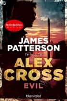 Evil - Alex Cross 20 - Thriller ebook by James Patterson, Leo Strohm