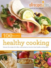 Healthy Cooking: 100 Best Recipes from Allrecipes.com ebook by Allrecipes