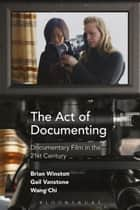 The Act of Documenting ebook by Brian Winston,Dr Gail Vanstone,Mr. Wang Chi