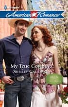 My True Cowboy ebook by Shelley Galloway
