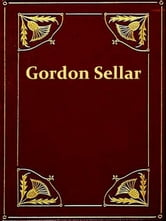 The Narrative of Gordon Sellar Who Emigrated to Canada in 1825 ebook by Gordon Sellar
